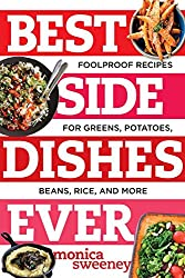 Best Side Dishes Ever - Foolproof Recipes for Greens, Potatoes, Beans, Rice, and More