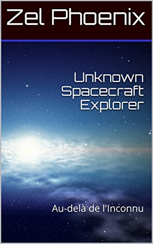 Unknown Spacecraft Explorer: Au-delà de l'Inconnu par Zel Phoenix