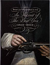 In Pursuit of the Best Gun: Westley Richards 1812-2012