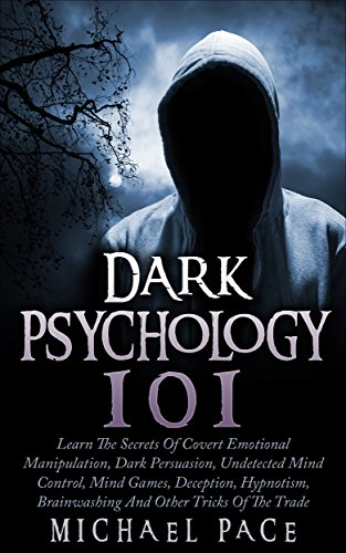 Dark Psychology 101: Learn The Secrets Of Covert Emotional Manipulation,  Dark Persuasion, Undetected Mind Control, Mind Games, Deception, Hypnotism,