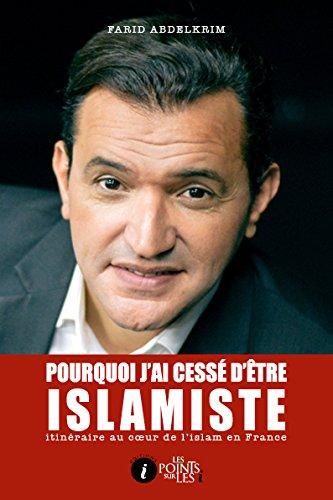 Pourquoi j'ai cessé d'être islamiste : Itinéraire au cœur de l'islam en France