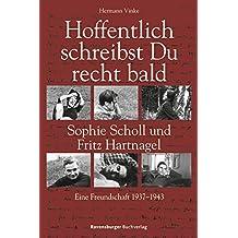 Hoffentlich schreibst Du recht bald: Sophie Scholl und Fritz Hartnagel. Eine Freundschaft 1937-1943