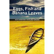Eggs, Fish And Banana Leaves by Ruth Shakeshaft (30-Jun-1905) Paperback