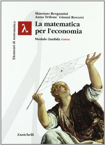Elementi di matematica. Modulo lambda rosso. La matematica per l'economia. Per le Scuole superiori