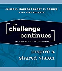 The Challenge Continues: Inspire a Shared VisionParticipant Workbook (J-B Leadership Challenge: Kouzes/Posner)