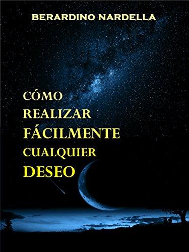 Cómo realizar fácilmente cualquier deseo (Spanish Edition)