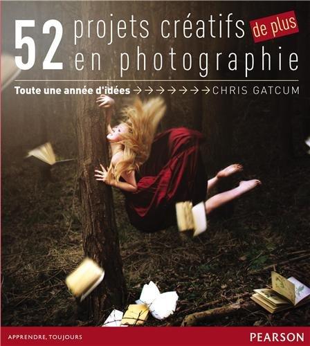 52 projets créatifs de plus en photographie : Toute une année d'idées