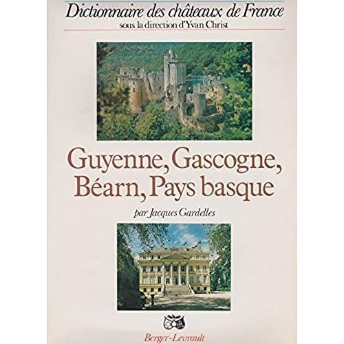 DICTIONNAIRE DES CHATEAUX DE FRANCE : GUYENNE, GASCOGNE, BEARN, PAYS BASQUE