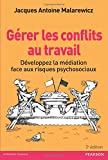 Gérer les conflits au travail: Développez la médiation face aux risques psychosociaux