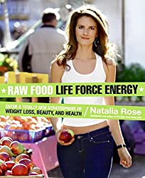 Raw Food Life Force Energy: Enter a Totally New Stratosphere of Weight Loss, Beauty, and Health (Raw Food Series)