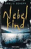 Nebelkind: Thriller von Emelie Schepp