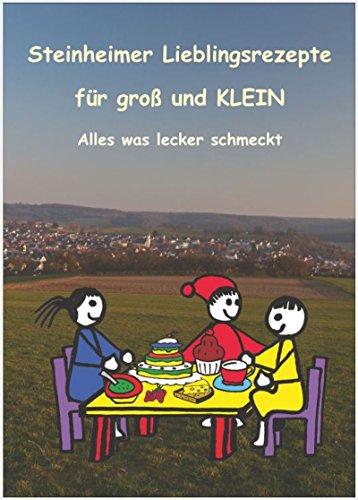 Steinheimer Lieblingsrezepte für groß und KLEIN: Alles was lecker schmeckt