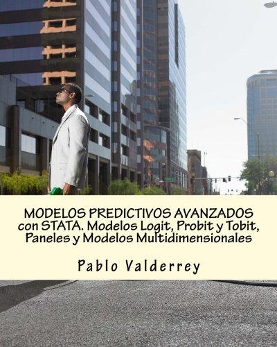 MODELOS PREDICTIVOS AVANZADOS con STATA. Modelos Logit, Probit y Tobit, Paneles y Modelos Multidimensionales