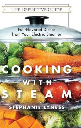 Cooking With Steam: Spectacular Full-Flavored Low-Fat Dishes from Your Electric Steamer por Stephanie Lyness