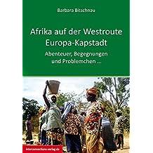 Afrika auf der Westroute: Europa - Kapstadt: Abenteuer, Begegnungen und Problemchen ...