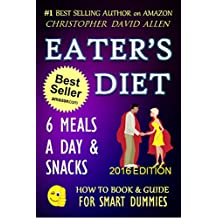 EATER'S DIET - 6 MEALS A DAY & SNACKS - 2016 EDITON (Weight Loss, Lose Weight, Burn Fat, Lose Fat, High Protein Diet, Low Carb Diet, Low Fat Diet, Low Carb) (HOW TO BOOK & GUIDE FOR SMART DUMMIES 9)