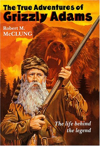 The true adventures of Grizzly Adams.