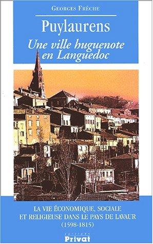 Puylaurens. Une ville huguenote en Languedoc, La vie économique, sociale et religieuse dans le pays de Lavaur (1598-1815)