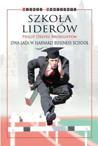 Szkola Liderów: Dwa lata w Harvard Business School Philip Delves-broughton
