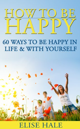 How To Be Happy: 60 Ways to Be Happy In Life & With Yourself