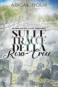 Sulle tracce della Rosa-Croce (Sidewinder Vol. 2) di [Roux, Abigail ]