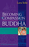 Becoming the Compassion Buddha: Tantric Mahamudra for Everyday Life (English Edition)