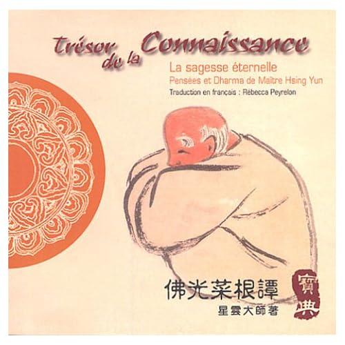 Trésor de la Connaissance : La lumière éternelle, Pensées et Dharma de Maître Hsing Yun, édition bilingue français-chinois