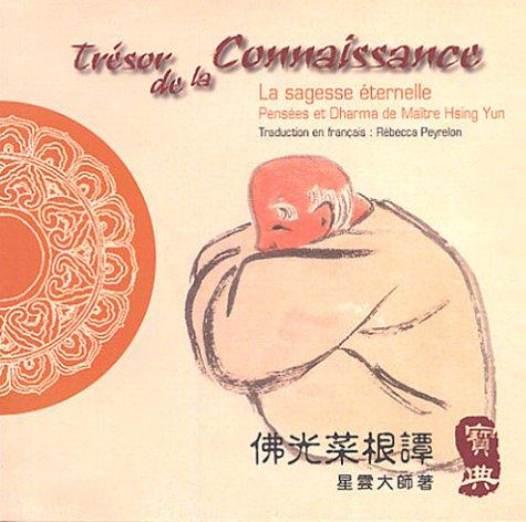 Trésor de la Connaissance : La lumière éternelle, Pensées et Dharma de Maître Hsing Yun, édition bilingue français-chinois par Maître Hsing Yun