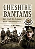 The Cheshire Bantams: 15th, 16th and 17th Battalions of the Cheshire Regiment