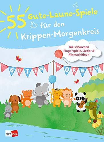55 Gute-Laune-Spiele für den Krippen-Morgenkreis: Die schönsten Fingerspiele, Lieder & Mitmachideen -