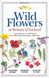 Wild Flowers of Britain and Ireland: A New Guide to Our Wild Flowers