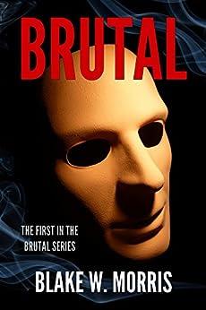 Brutal (Brutal Series Book 1) by [Morris, Blake]