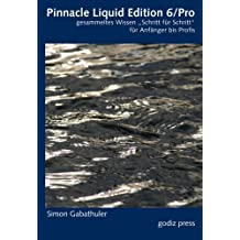 """Pinnacle Liquid Edition 6/Pro: Gesammeltes Wissen """"Schritt für Schritt"""" für Anfänger bis Profis"""