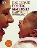 Das große DK-Babybuch: Schwangerschaft, Geburt und die ersten Lebensjahre