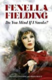 Do You Mind If I Smoke?: The Memoirs of Fenella Fielding