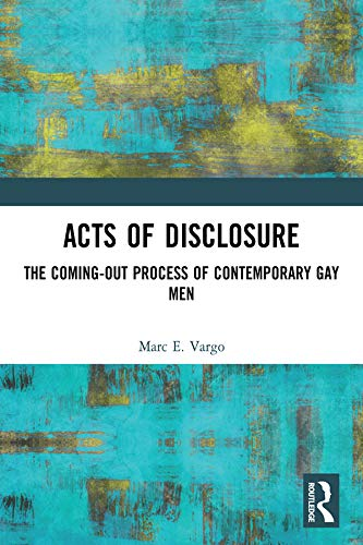 Acts of Disclosure: The Coming-Out Process of Contemporary Gay Men (Haworth Gay & Lesbian Studies) (English Edition)