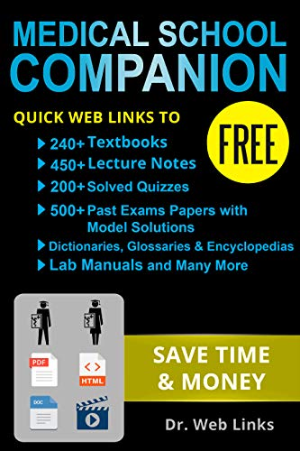 Medical School Companion: Quick Web Links to FREE 240+ Textbooks, 400+ Lecture notes, 500+ Past exams papers with solutions, Lab manuals, Dictionaries, ... and Many more... (English Edition)