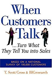 When Customers Talk... Turn What They Tell You into Sales by T. Scott Gross (2004-12-01)