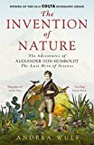 Invention of Nature: The Adventures of Alexander Von Humboldt, the Lost Hero of Science by Andrea Wulf (2015-10-22)