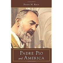 Padre Pio and America by Frank M. Rega (2005-12-01)