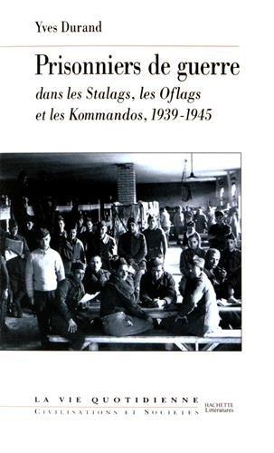 Les Prisonniers de guerre dans les Stalags, les Oflags et les Kommandos, 1939-1945 par Yves Durand