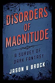 Disorders of Magnitude: A Survey of Dark Fantasy (Studies in Supernatural Literature) by [Brock, Jason V.]