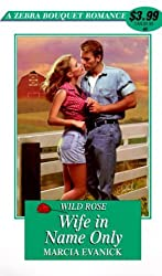 Wild Rose: Wife In Name Only (Zebra Bouquet Romances, No. 45) by Marcia Evanick (2000-05-01)