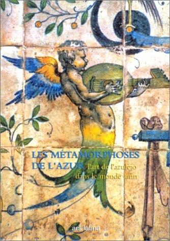 Les Métamorphoses de l'azur : L'Art de l'azulejo dans le monde latin