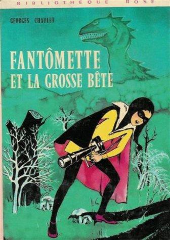 Fantômette et la grosse bête : Collection : Bibliothèque rose cartonnée & illustrée
