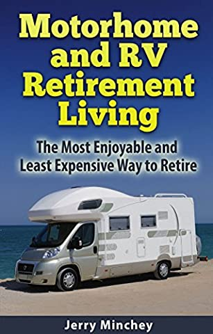 Motorhome and RV Retirement Living: The Most Enjoyable and Least