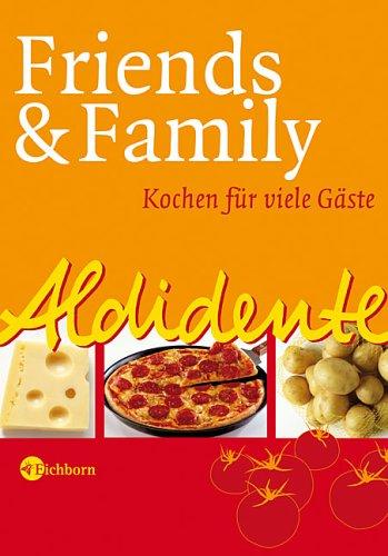 Eichborn AG Aldidente - Friends & Family: Kochen für viele Gäste