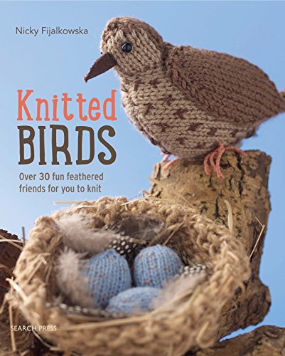 Knitted Birds: Over 30 Fun Feathered Friends for You to Knit por Nicky Fijalkowska
