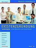 Praxis-Handbuch Existenzgründung: Sonderkapitel Freie Mitarbeit und Franchising. Standortwahl, Rechtsformen, Finanzierung, Steuern, Versicherungen, Buchführung, Marketing, mit Businessplan