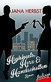 Highheels, Herz & Handschellen: Roman